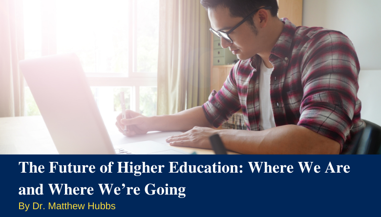 The Future of Higher Education: Where We Are and Where We're Going